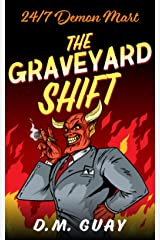 The Graveyard Shift: A Horror Comedy (24/7 Demon Mart Book 1) Kindle Edition