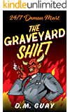 The Graveyard Shift: A Horror Comedy (24/7 Demon Mart Book 1)