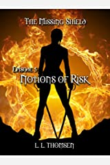 Notions of Risk: The Missing Shield, Episode 5 - A New Epic High Fantasy Series For Adults. Kindle Edition