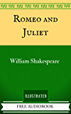 Romeo and Juliet: By William Shakespeare - Illustrated And Unabridged (FREE AUDIOBOOK INCLUDED)