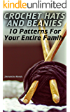 Crochet Hats and Beanies: 10 Patterns For Your Entire Family: (Crochet Stitches, Crochet Patterns)