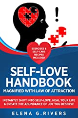 Self-Love Handbook Magnified with Law of Attraction: Instantly Shift into Self-Love, Heal Your Life & Create the Abundance of Joy You Deserve Kindle Edition