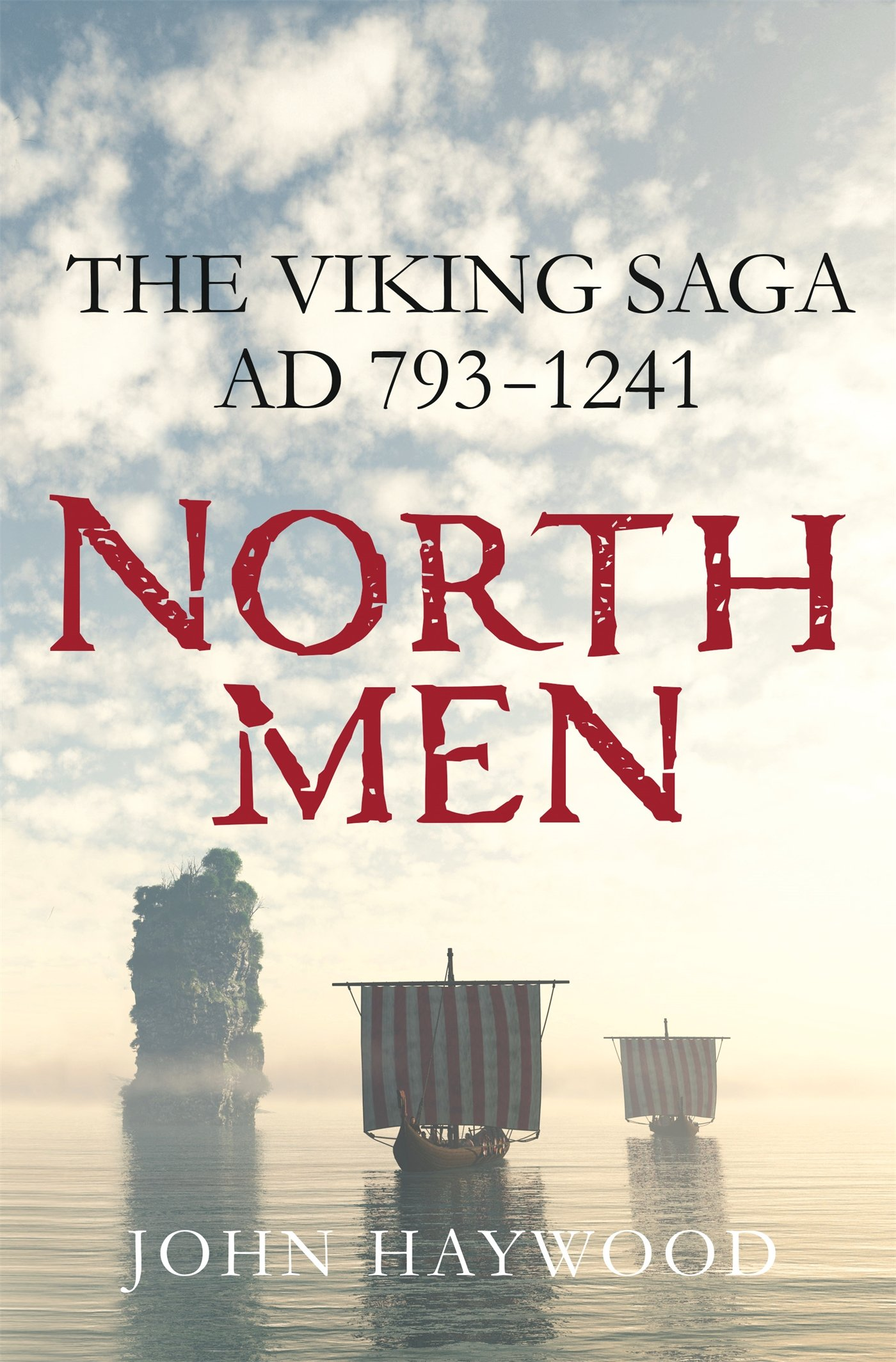 Northmen The Viking Saga AD 793 1241 John Haywood 9781250106148