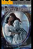 Desperate Measures, A Regency Romance Novella (Regency Undone Book 2)