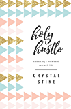 Holy Hustle: Embracing a Work-Hard, Rest-Well Life