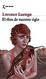 El dios de nuestro siglo (Volumen independiente) (Spanish Edition)