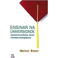 Ensinar na Universidade. Conceitos Práticos, Dicas, Métodos Pedagógicos- Volume I
