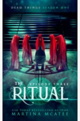 The Ritual: Dead Things Season One: Episode Three Kindle Edition