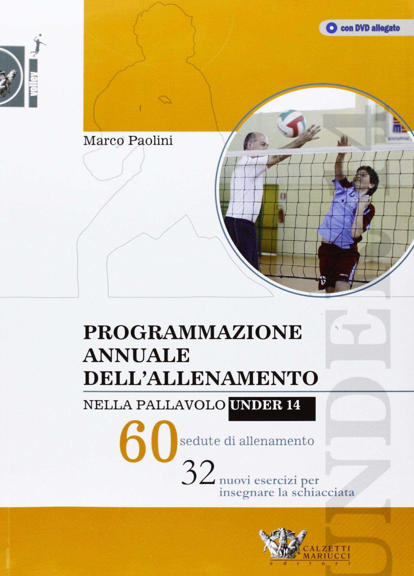 Programmazione annuale dell'allenamento nella pallavolo under 14. 60 sedute di allenamento Copertina flessibile – 1 gen 2014 Marco Paolini Calzetti Mariucci 8860282918 Allenamenti sportivi