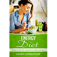 Energy Diet: How To Eat For Maximum Daily Energy: Tips For More Energy