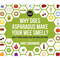 Why Does Asparagus Make Your Wee Smell?: And 57 other curious food and drink questions (English Edition)