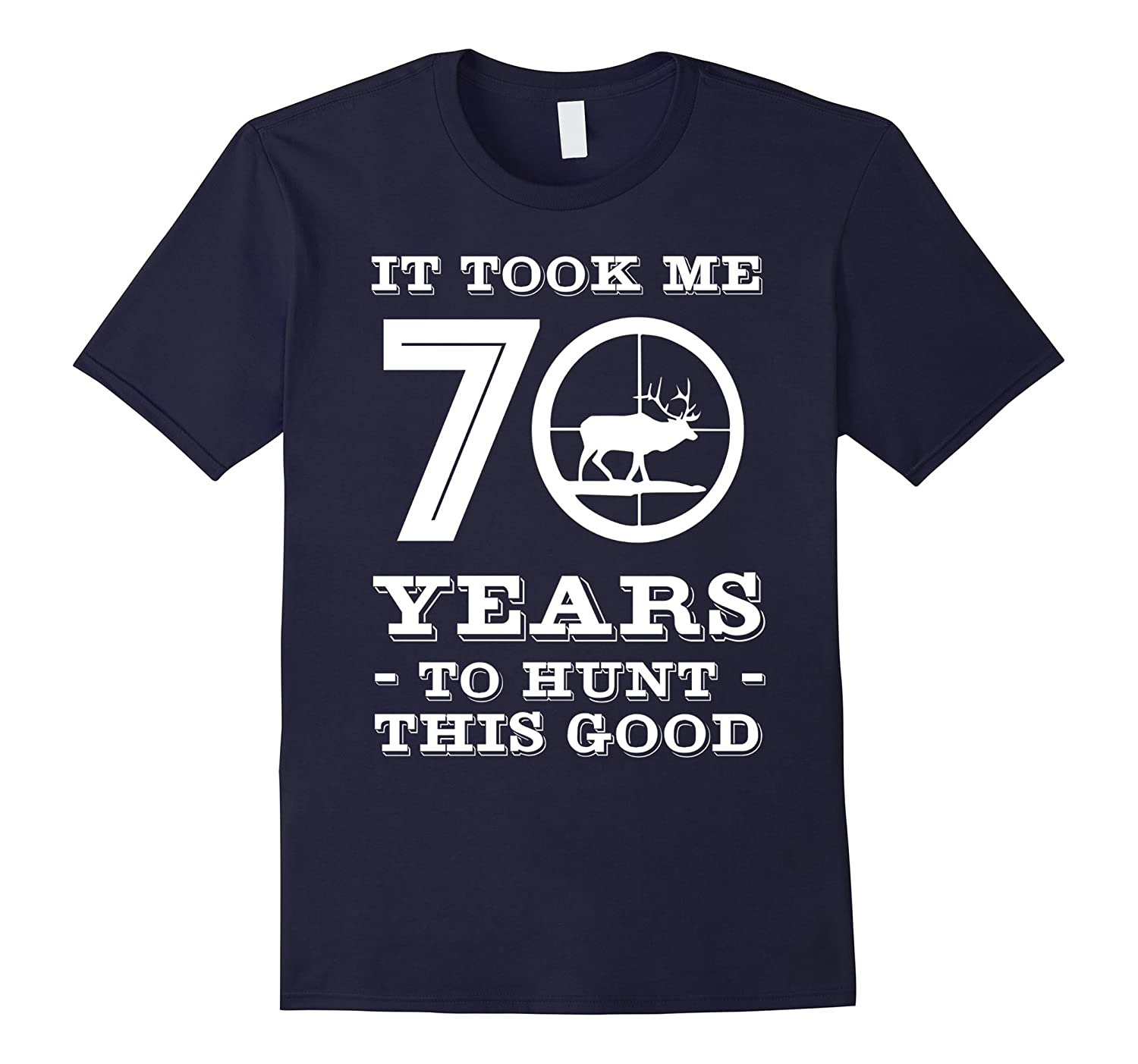 70th Birthday Shirt for Hunter : It Took Me 70 Years To Hunt-Rose