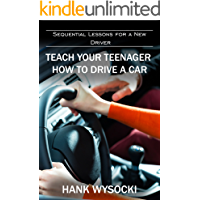 Teach Your Teenager How to Drive a Car: Sequential Lessons for a New Driver (Learn to Drive Book 2)