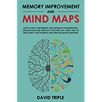 Memory Improvement and Mind Maps: How to Map Your Memory and Increase Concentration, Organization and Creativity for Every Day. Simply Way to Unlocking ... New Advanced Strategies (English Edition)