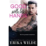Good with his Hands: A Sexy Second Chance Romance