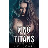 King of the Titans : A Legend is Born