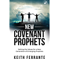 New Covenant Prophets: Setting the Values for a New Generation of Emerging Prophets