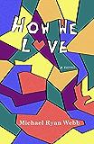 How We Love: A Novel