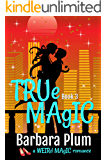 True Magic (The Weird Magic Trilogy Book 3)