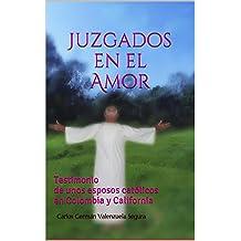 Juzgados en el Amor: Testimonio de unos esposos católicos en Colombia y California (Spanish Edition) Aug 14, 2014
