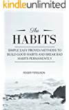 Habits: Simple Easy Proven Methods To Build Good Habits And Break Bad Habits Permanently!!! (Good Habits, Productivity, Success, Wealth, Happiness, High ... Habits, Power of Habit, Success Habits)