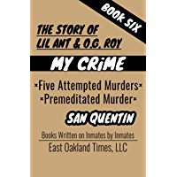 THE STORY OF LIL ANT & O.G. ROY: FIVE ATTEMPTED MURDERS - PREMEDITATED MURDER (MY CRIME Book 6) (English Edition)