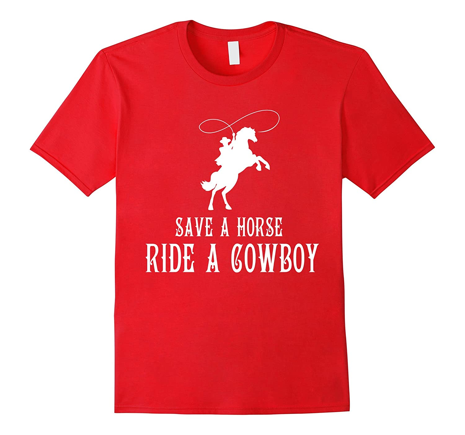 Horse Lovers Tee Save A Horse Ride A Cowboy T-shirt-FL