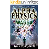Alpha Physics! Book 1: Wagga: A LITrpg Apocalypse, changed earth progression fantasy
