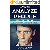 Image for How to Analyze People: Mastery Guide – Master Speed Reading Anyone, Analysis of Body Language, Personality Types and Human Psychology