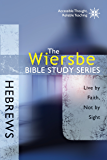 The Wiersbe Bible Study Series: Hebrews: Live by Faith, Not by Sight