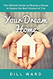 Your Dream Home: The Ultimate Guide on Buying a House to Inspire the Next Version of You