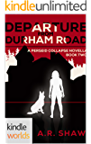 The Perseid Collapse Series: Departure from Durham Road (Kindle Worlds Novella) (Deception on Durham Road Book 2)