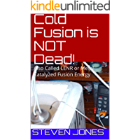Cold Fusion is NOT Dead!: Also Called LENR or Metal-Catalyzed Fusion Energy (7 Books of Emeritus Physics Professor…
