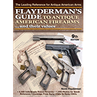 Flayderman's Guide to Antique American Firearms and Their Values (Flayderman's Guide to Antique American Firearms & Their Values) (English Edition)