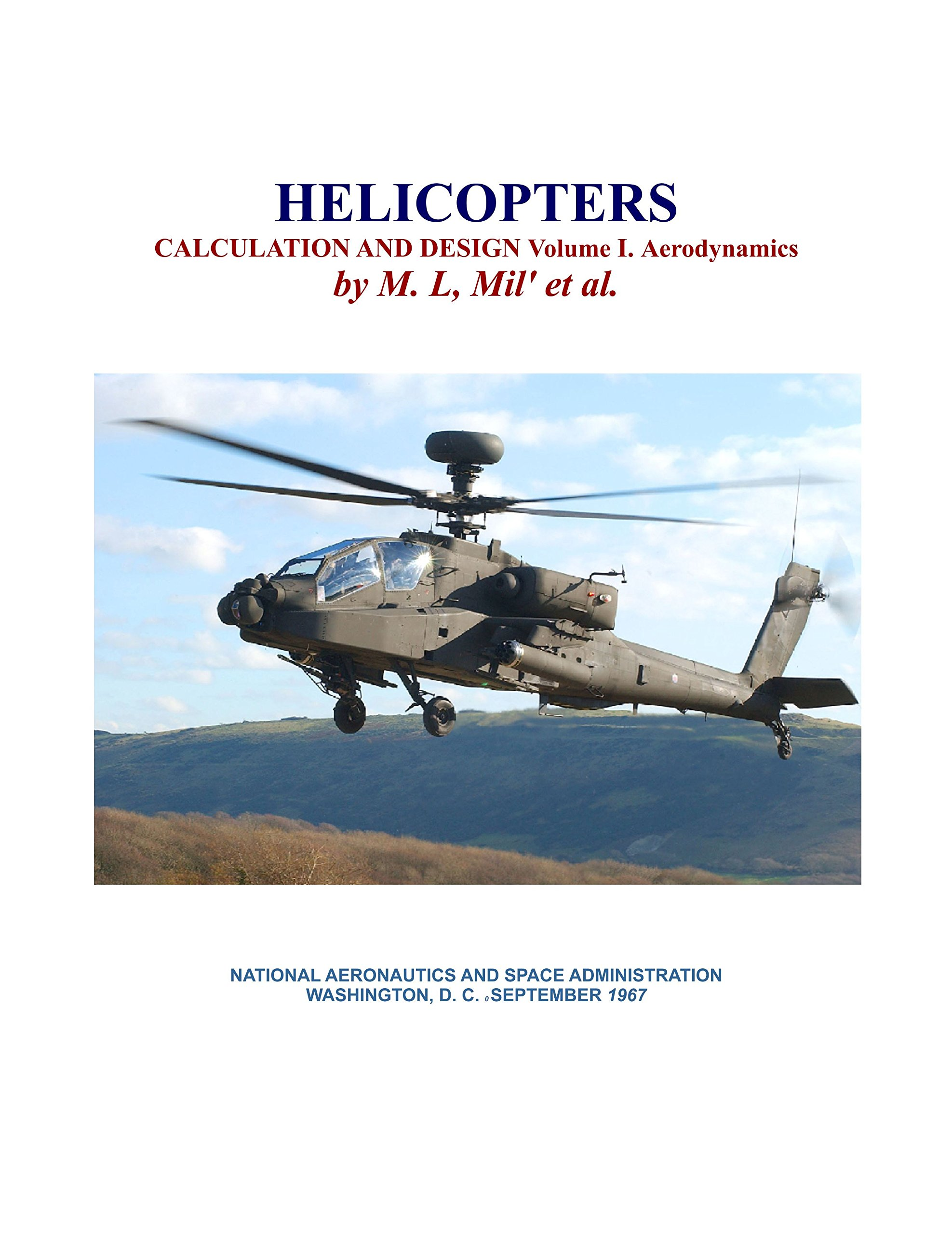 HELICOPTERS CALCULATION AND DESIGN Volume I. Aerodynamics [Re-Imaged from Original. 2016 STUDENT FACSIMILE of 1967 Edition]