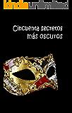 CINCUENTA SECRETOS MÁS OSCUROS (Spanish Edition)