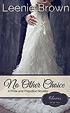 No Other Choice: A Pride and Prejudice Novella (Choices Book 2)