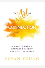 The Art of Connection: 8 Ways to Enrich Rapport & Kinship for Positive Impact (The Art of First Impressions for Positive Impact Book 6) Kindle Edition