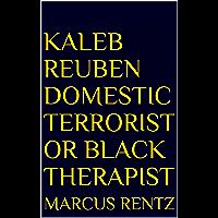 Kaleb Reuben Domestic Terrorist or Black Therapist
