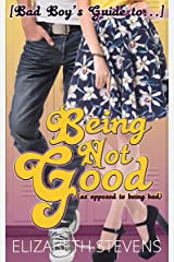[Bad Boy's Guide to...] Being Not Good Kindle Edition