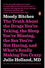Moody Bitches: The Truth About the Drugs You're Taking, the Sleep You're Missing, the Sex You're Not Having, and What's Really Making You Crazy Paperback