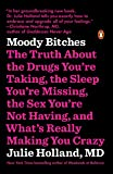 Moody Bitches: The Truth About the Drugs You're Taking, the Sleep You're Missing, the Sex You're Not Having, and What's…