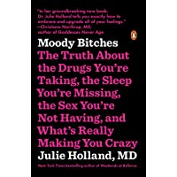 Moody Bitches: The Truth About the Drugs You're Taking, the Sleep You're Missing...