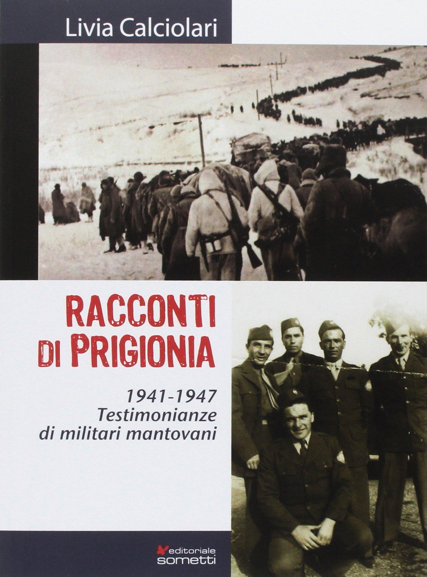 Risultati immagini per RACCONTI DI PRIGIONIA – 1941/1947 Testimonianze di militari mantovani