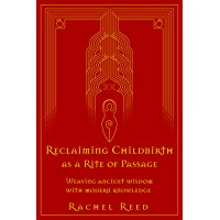 Reclaiming Childbirth as a Rite of Passage: Weaving ancient wisdom with modern knowledge