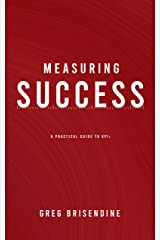 Measuring Success: A Practical Guide to KPIs Kindle Edition