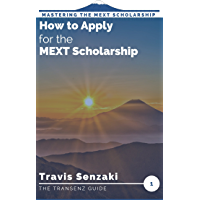 How to Apply for the MEXT Scholarship (Mastering the MEXT Scholarship Application: The TranSenz Guide Book 1)