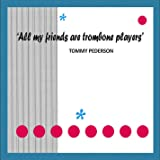 All My Friends Are Trombone Players