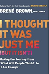 """I Thought It Was Just Me (but it isn't): Making the Journey from """"What Will People Think?"""" to """"I Am Enough"""" Kindle Edition"""