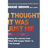 "I Thought It Was Just Me (but it isn't): Making the Journey from ""What Will People Think?"" to ""I Am Enough"" (English Edition)"